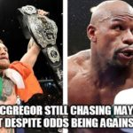 Conor McGregor Still Chasing Mayweather Fight Despite Odds Being Against Him